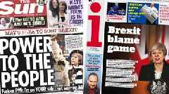 Newspaper headlines: May's 'blame game' Brexit speech to nation