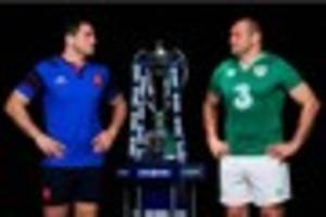 six nations: when is france v ireland? kick off time, tv coverage...