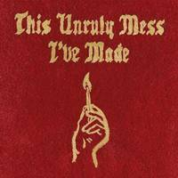 macklemore x ryan lewis - this unruly mess i've made