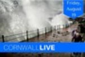 Cornwall LIVE: Breaking news Friday, August 19