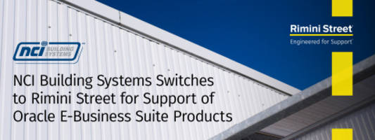 NCI Building Systems Switches to Rimini Street for Support of Oracle E-Business Suite Products