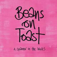 beans on toast - spanner in the works