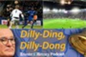 'Dilly-Ding, Dilly-Dong' podcast: Chelsea defeat, Leicester...