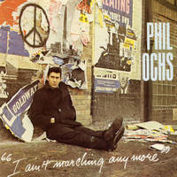 phil ochs: i ain't marching anymore