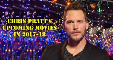 "check out chris pratt's upcoming movies in 2017-18: ""guardians of the galaxy vol. 2"" and ""avengers: infinity war"""
