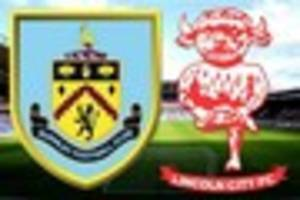 burnley v lincoln city live - updates from the fa cup fifth round...
