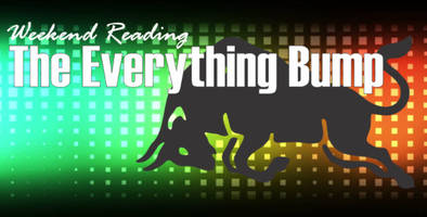 weekend reading: the everything bump