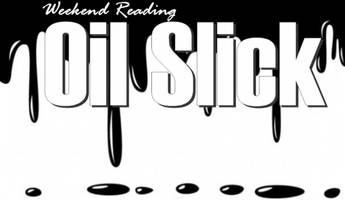Weekend Reading: Oil Slick
