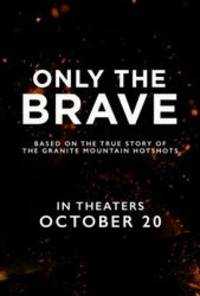 only the brave - cast: josh brolin, miles teller, jeff bridges, james badge dale, taylor kitsch, jennifer connelly, andie macdowell, scott haze, ben hardy, alex russell, geoff stults