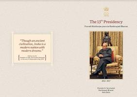 """The 13th Presidency Pranab Mukherjee Years in Rashtrapati Bhavan was Published by Rashtrapati Bhavan on the Occasion of Farewell to the President of India, Pranab Mukherjee"