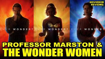 MovieBob Reviews: PROFESSOR MARSTON & THE WONDER WOMEN