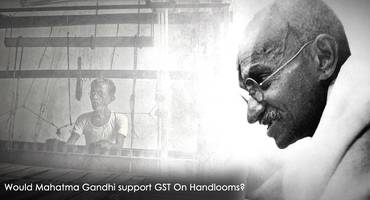 would mahatma gandhi support gst on handlooms?