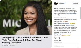 "50 cent reacts to gabrielle union blaming him for ""being mary jane"" cancellation: ""told you things were gonna change"""
