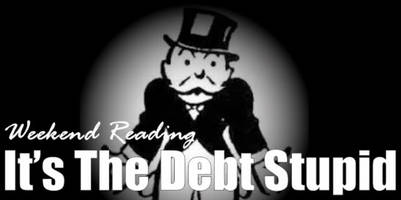 Weekend Reading: It's The Debt, Stupid