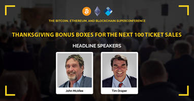 Bitcoin, Ethereum and Blockchain Super Conference – Thanksgiving Bonus Boxes for the Next 100 Ticket Sales