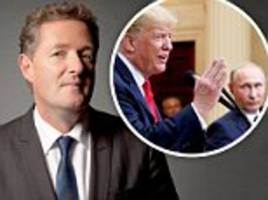 piers morgan: trump - you'll never make america great again by chucking americans under russian bus