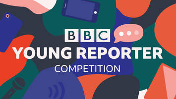 BBC Young Reporter Competition: tell us the stories that matter to you