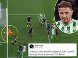 'the absolute legend': fans go wild as real betis midfielder joaquin scores direct from a corner