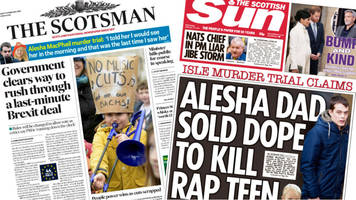 scotland's papers: brexit deal bid and alesha trial latest