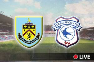 burnley v cardiff city live: latest team news and updates from big premier league relegation clash