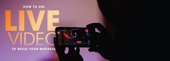 How to Use Live Video for Your Business
